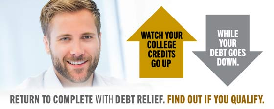 Return to Complete with Debt Relief. Watch your college credits go up while your debt goes down. Find out if you qualify.