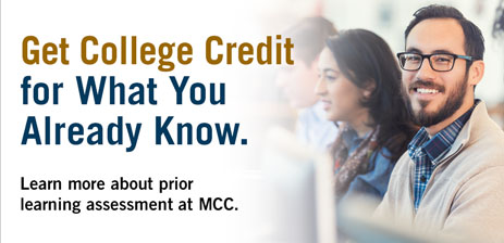 Get College Credit for What You Already Know. Learn more about prior learning assessment at MCC.