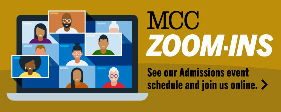 MCC ZOOM-INS. See our admissions event schedule and join us online