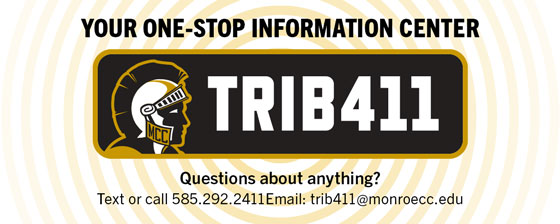 Connect with Tribe 411- Your one-stop information center. Trib411. Questions about anything? Text or call 585.292.2411 or email:trib411@monroecc.edu