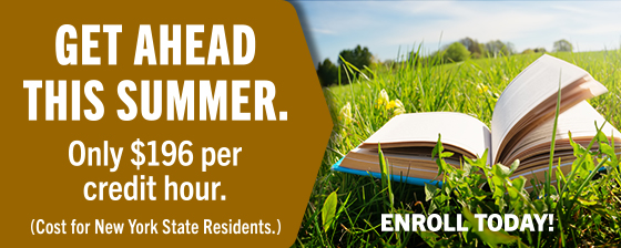 Get Ahead of Summer Only 196 per credit hour - cost for New York State Residents. Enroll Today