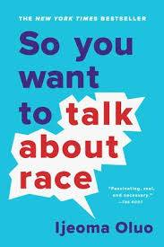 Cover of the book, So You Want to Talk about Race, by Ijeoma Oluo - a NY Times Bestseller